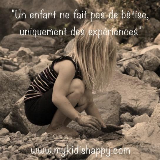 Un enfant ne fait pas de bêtise mais uniquement des expériences